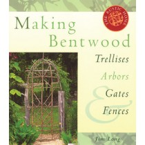 Making Bent Wood Trellises, Arbors, Gates & Fences
