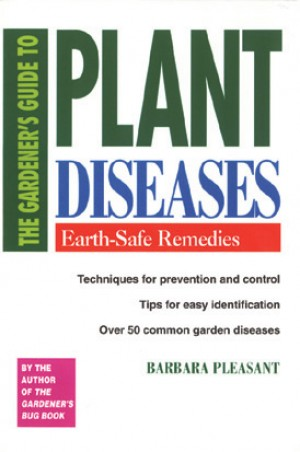 Gardener Guide to Plant Disease, The